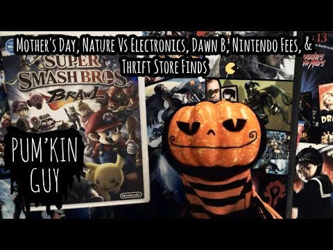 Mother's Day, Nature Vs Electronics, Dawn B, Nintendo Fees, & Thrift Store Finds : Pum'Kin Guy
