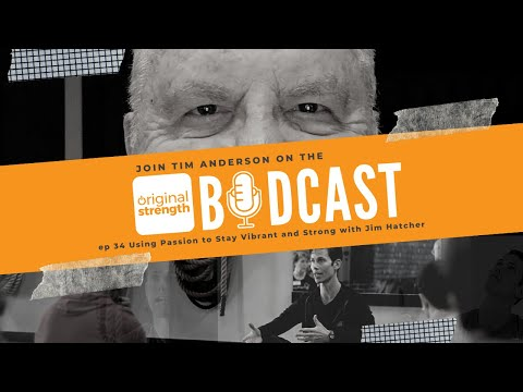 BodCast Episode 34: Using Passion to Stay Vibrant and Strong with Jim Hatcher