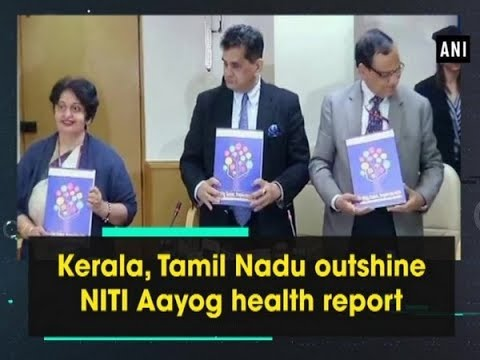 Kerala, Tamil Nadu outshine NITI Aayog health report - ANI News