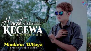 Download lagu Maulana Wijaya - HANYUT DALAM KECEWA ( Official Music Video )