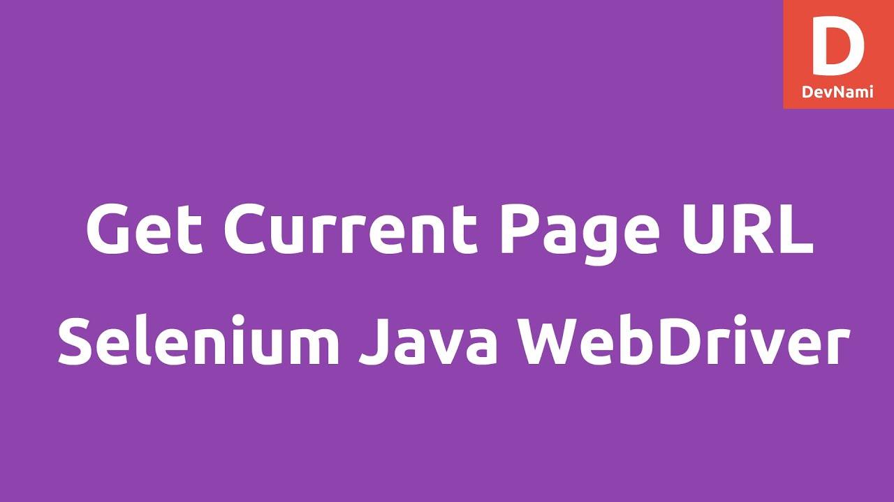 Get Current Page URL using Selenium Java