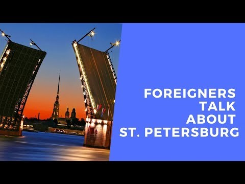 FOREIGNERS TALK ABOUT ST. PETERSBURG