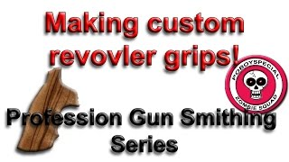 Making Customer Grips for a Revolver Professional Gun Smithing Series