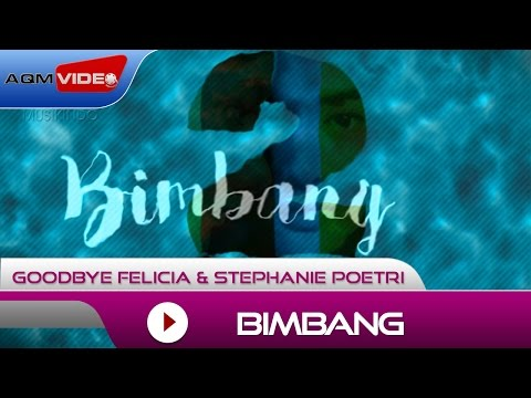 Goodbye Felicia & Stephanie Poetri - Bimbang | Official Lyric Video