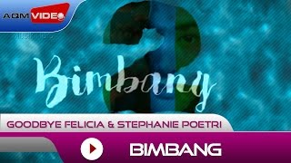Goodbye Felicia & Stephanie Poetri - Bimbang | Official Lyric Video