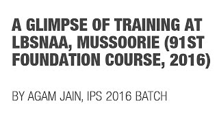 91st FC, 2016 - IAS/IPS/IFS/Civil Servants' Training Life at LBSNAA, Mussoorie