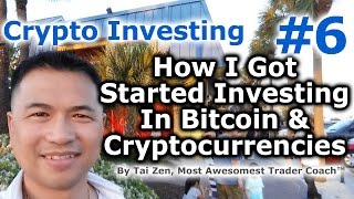 Crypto Investing #6 - How I Got Started Investing In Bitcoin & Cryptocurrencies - By Tai Zen
