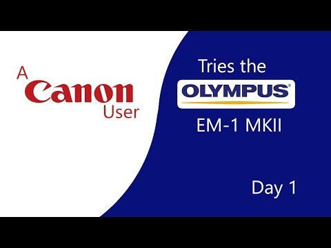 A Canon User Tries The Olympus EM1 MKII Day 1