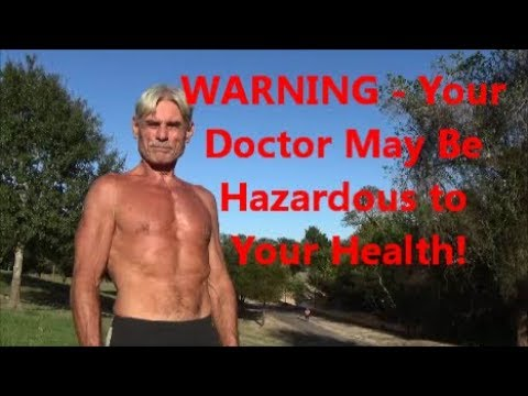 WARNING - Your Doctor May Be Hazardous to Your Health!