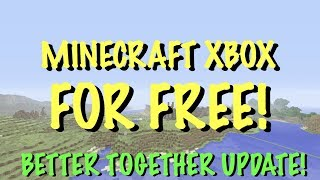 GET MINECRAFT FOR FREE NOW! Minecraft BETTER TOGETHER Update XBOX VERSION FOR FREE! - HOW TO GET