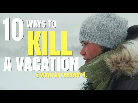 TOP 10 THINGS THAT WILL RUIN ANY VACATION (& WAYS TO RECOVER IT)