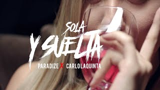PARADIZE x CARLO LAQUINTA- Sola y Suelta (Official Music Video)