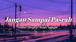 Download lagu Hanin Dhiya ft Nissa Sabyan - Jangan Sampai Pasrah | Lirik 🍁