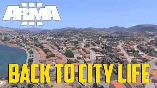 ARMA 3 - Back to City Life!