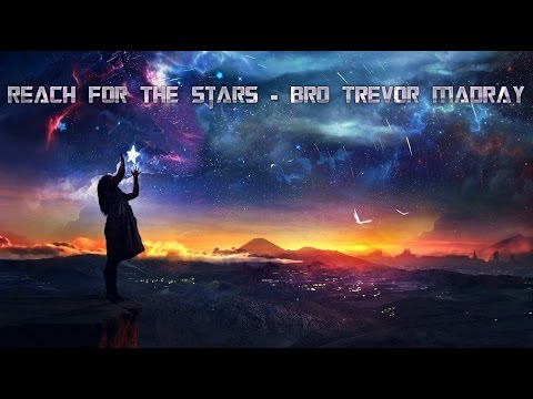 Reach for the Stars - Bro. Trevor Madray