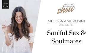 55: Soulful Sex and Soulmates with Melissa Ambrosini (HIGHLIGHTS)