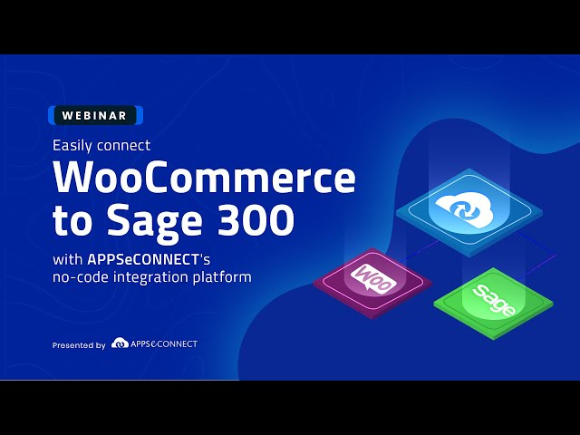 Webinar: Easily Connect WooCommerce to Sage 300 with APPSeCONNECT's No-code Integration Platform