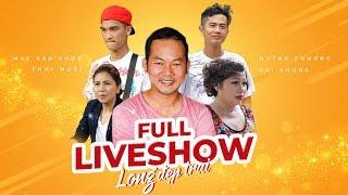 FULL Liveshow Long Đẹp Trai | Huỳnh Phương, Y Nhu, Mạc Văn Khoa, Thuỵ Mười