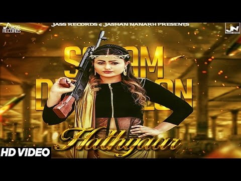 Hathyaar | ( Full HD)  | Sanam Dhillon| New Punjabi Songs 2017 | Latest Punjabi Songs 2017