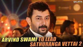 Arvind Swami to lead Sathuranga Vettai 2