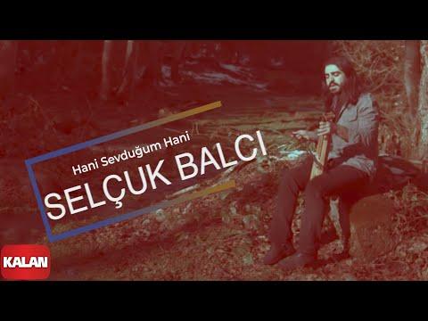 Hani Sevduğum Hani - Selçuk Balcı (Official Video)