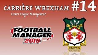 carrire wrexham 14 fm 2015 llm c est parti pour la league 1