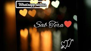 Sab Tera || Baaghi || Best WhatsApp Status || Sab Tera status video