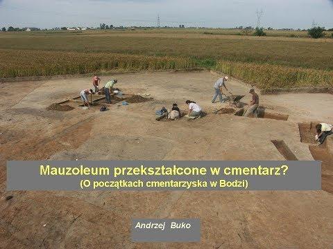 WYKŁAD - Mauzoleum przekształcone w cmentarz? O początkach cmentarzyska w Bodzi