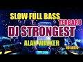 Dj Strongest Versi Remix Full Bass  Alan Walker By Dj Enda