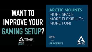 ARCTIC Mounts: More Space, More Flexibility, More Fun!
