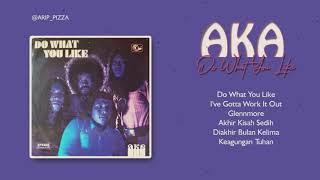 AKA - DO WHAT YOU LIKE [Full Album]