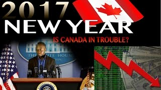 2017 New year Arrived, but what does this mean? Also is CANADA in TROUBLE? You afraid of 2017?