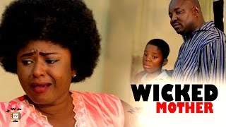 Wicked Mother  - 2017 Latest Nigerian Nollywood Movie