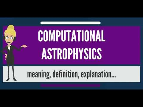 What is COMPUTATIONAL ASTROPHYSICS? What does COMPUTATIONAL ASTROPHYSICS mean?
