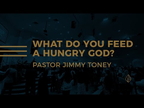 What Do You Feed A Hungry God? / Pastor Jimmy Toney
