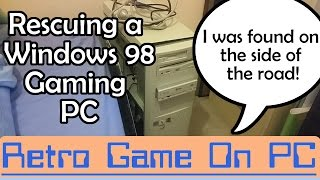Rescuing a Windows 98 Gaming Computer