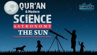 Quran and Modern Science  - Astronomy - The Sun - IslamSearch.org