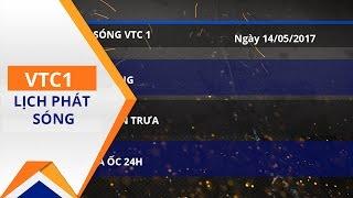 Lịch phát sóng VTC1 ngày 14/05/2017 | VTC1
