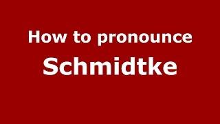 How to pronounce Schmidtke (Germany/German) - PronounceNames.com