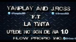 YANPLAY AND JROSS .FT. LA TINTA ,,, UTEDE NO SON DE NA 1.0 ...2013