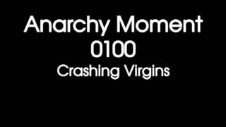Anarchy Moment 0100 – Crashing Virgins