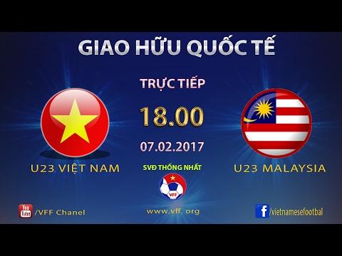 FULL   U23 VIỆT NAM vs U23 MALAYSIA (3-0)   GIAO HỮU QUỐC TẾ