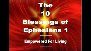 The 10 Blessings of Ephesians 1 Empowered for living