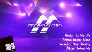 Its My Life - Doctor Alban feat Mano Clayton
