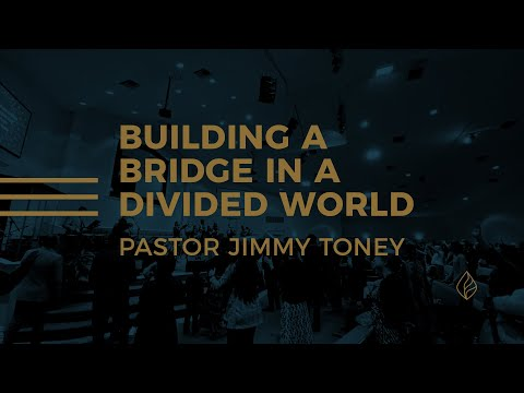 Building A Bridge In A Divided World / Pastor Jimmy Toney