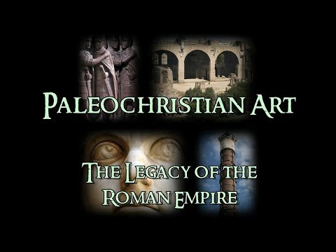 Paleochristian Art - 2 The Legacy of the Roman Empire