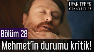 Ufak Tefek Cinayetler 28. Bölüm - Mehmet'in Durumu Kritik!