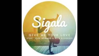 Sigala – Give Me Your Love (feat. John Newman & Nile Rodgers) – Single