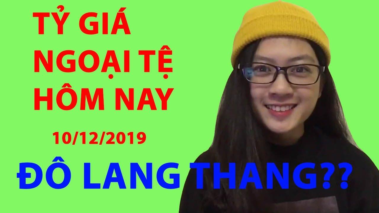 Tỷ giá ngoại tệ hôm nay ngày 10 tháng 12 năm 2019 | Tỷ giá USD, Bảng Anh, Yên Nhật tại Vietcombank