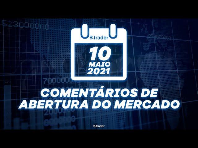 🔴 COMENTÁRIO ABERTURA DE MERCADO| AO VIVO | 10/05/2021 | B. Trader